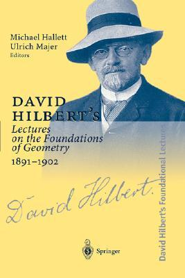 david-hilbert-s-lectures-on-the-foundations-of-geometry-1891-1902